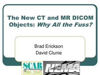 The New CT and MR DICOM Objects:  Why All the Fuss?