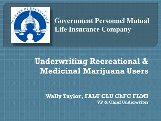 Underwriting Recreational & Medicinal Marijuana Users Wally Taylor, FALU CLU ChFC FLMI