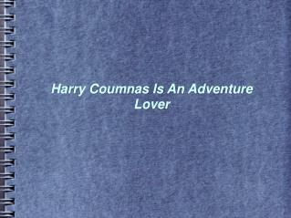 Harry Coumnas Is An Adventure Lover