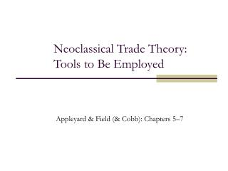Neoclassical Trade Theory: Tools to Be Employed