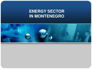 ENERGY SECTOR  IN MONTENEGRO
