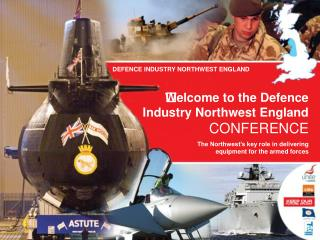 Welcome to the Defence  Industry Northwest England CONFERENCE