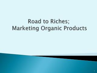 Road to Riches;  Marketing Organic Products