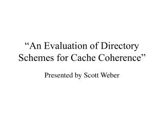 """An Evaluation of Directory Schemes for Cache Coherence"""