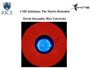 CME Initiation: The Matrix Reloaded David Alexander, Rice University