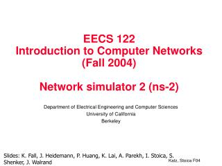 EECS 122 Introduction to Computer Networks (Fall 2004) Network simulator 2 (ns-2)