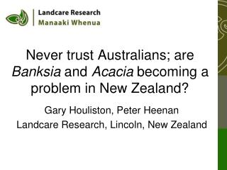 Never trust Australians; are  Banksia  and  Acacia  becoming a problem in New Zealand?