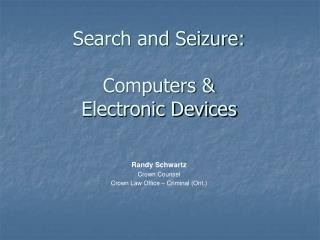 Search and Seizure:  Computers & Electronic Devices