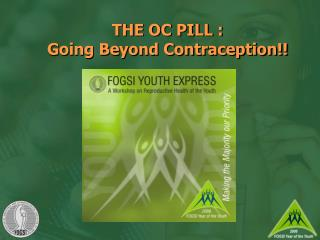 THE OC PILL :  Going Beyond Contraception!!
