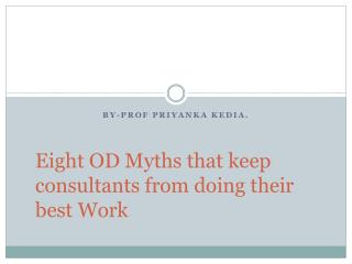 Eight OD Myths that keep consultants from doing their best Work
