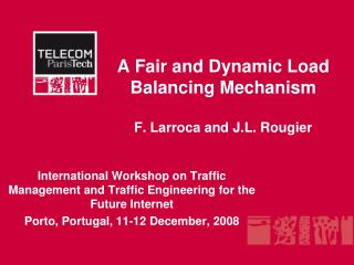 A  Fair  and Dynamic Load Balancing  Mechanism F. Larroca and J.L. Rougier