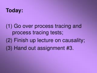 Today:  Go over process tracing and process tracing tests;  Finish up lecture on causality;