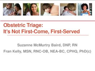 Obstetric Triage:   It ' s Not First-Come, First-Served