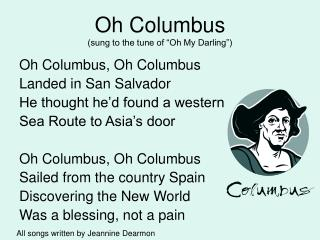 "Oh Columbus (sung to the tune of ""Oh My Darling"")"