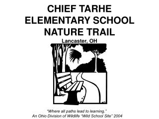 CHIEF TARHE  ELEMENTARY SCHOOL  NATURE TRAIL Lancaster, OH