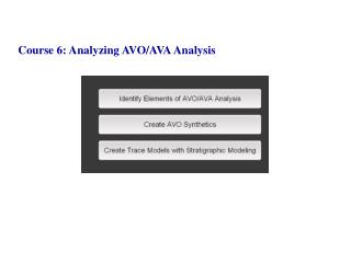 Course 6: Analyzing AVO/AVA Analysis