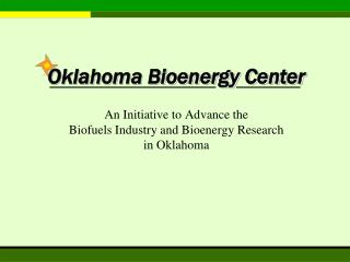 An Initiative to Advance the  Biofuels Industry and Bioenergy Research  in Oklahoma