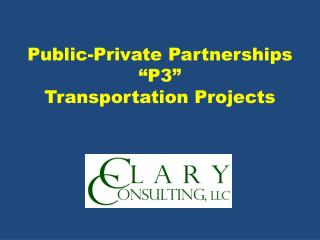 "Public-Private Partnerships ""P3"" Transportation Projects"