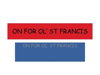 ON FOR OL' ST FRANCIS