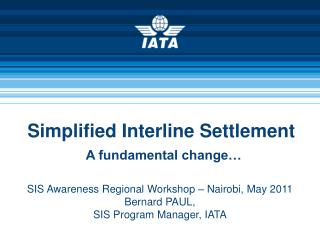 Simplified Interline Settlement A fundamental change…