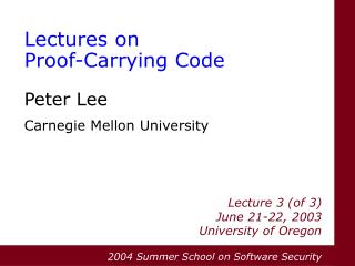 Lectures on Proof-Carrying Code Peter Lee Carnegie Mellon University