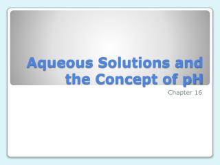 Aqueous Solutions and the Concept of pH