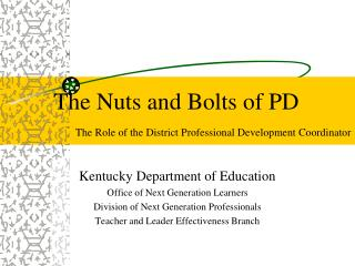 The Nuts and Bolts of PD The Role of the District Professional Development Coordinator