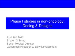 Phase I studies in non-oncology: Dosing & Designs