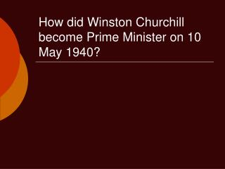 How did Winston Churchill become Prime Minister on 10 May 1940?