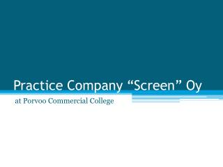"Practice Company ""Screen"" Oy"