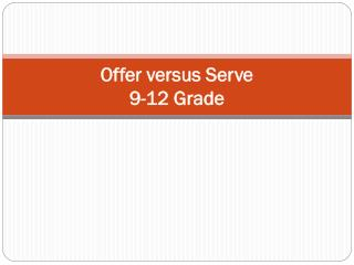 Offer versus Serve   9-12 Grade