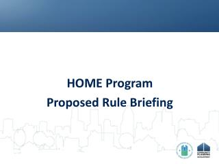 HOME Program Proposed Rule Briefing