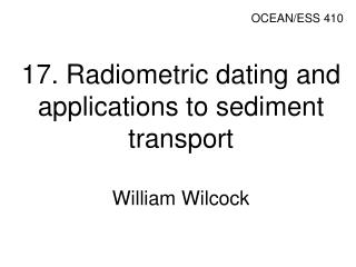 17. Radiometric dating and applications to sediment transport William Wilcock