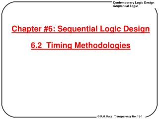 Chapter #6: Sequential Logic Design 6.2  Timing Methodologies