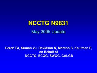 NCCTG N9831 May 2005 Update
