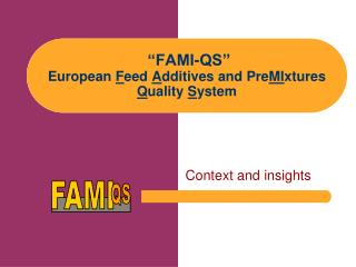 """FAMI-QS"" European  F eed  A dditives and Pre MI xtures  Q uality  S ystem"