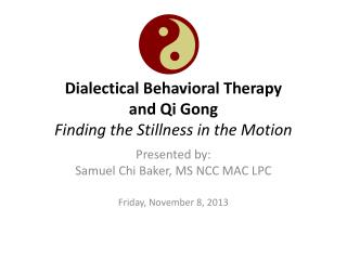 Dialectical Behavioral Therapy  and Qi Gong Finding the Stillness in the Motion