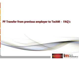 PF Transfer from previous employer to TechM -  FAQ's