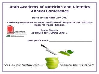 Utah Academy of Nutrition and Dietetics Annual Conference March 21 st  and March 22 nd   2013