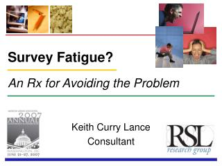 Survey Fatigue? An Rx for Avoiding the Problem