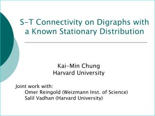 S-T Connectivity on Digraphs with  a Known Stationary Distribution