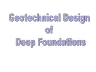 Geotechnical Design  of  Deep Foundations