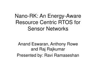 Nano-RK: An Energy-Aware Resource Centric RTOS for Sensor Networks
