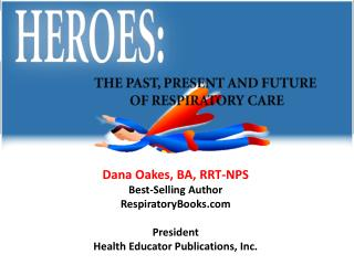 Dana Oakes, BA, RRT-NPS Best-Selling Author RespiratoryBooks President