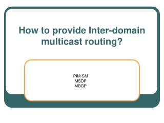 How to provide Inter-domain multicast routing?
