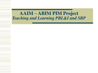 AAIM – ABIM PIM Project Teaching and Learning PBL&I and SBP