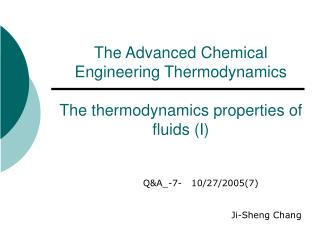 The Advanced Chemical Engineering Thermodynamics The thermodynamics properties of fluids (I)