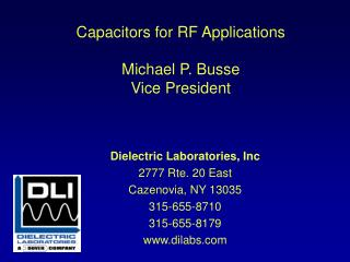 Capacitors for RF Applications Michael P. Busse  Vice President