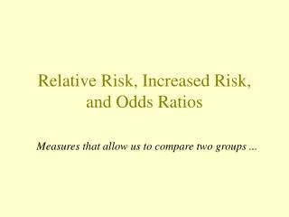 Relative Risk, Increased Risk, and Odds Ratios