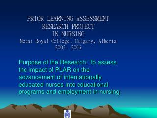 PRIOR LEARNING ASSESSMENT RESEARCH PROJECT IN NURSING Mount Royal College, Calgary, Alberta 2003- 2006